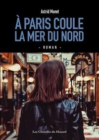 Astrid Monet - A Paris coule la mer du Nord.
