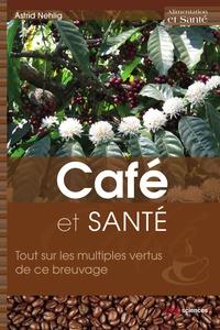 Astrid Nehlig - Café et santé - Tout sur les multiples vertus de ce breuvage.