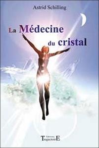 Astrid Schilling - La Médecine du cristal.