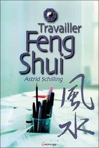 Astrid Schilling - Travailler Feng Shui.