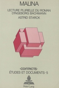 Astrid Starck - «Malina» - Lecture plurielle du roman d'Ingeborg Bachmann.