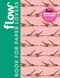 Astrid Van Der Hulst et Irene Smit - Flow Book for Paper Lovers.