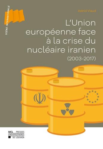 L'Union européenne face à la crise du nucléaire iranien (2003-2017)