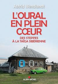 Astrid Wendlandt - L'Oural en plein coeur - Des steppes à la taïga sibérienne.