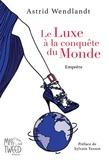 Astrid Wendlandt - Le Luxe à la conquête du Monde.