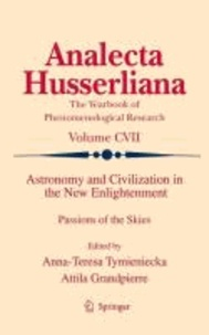 Anna-Teresa Tymieniecka - Astronomy and Civilization in the New Enlightenment - Passions of the Skies.
