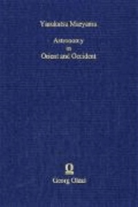 Astronomy in Orient und Occident - Selected papers on its cultural and scientific history.