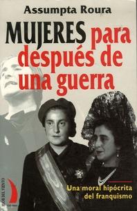 Asumpta Roura - Mujeres para despues de una guerra: una moral hipocrita del franquismo.
