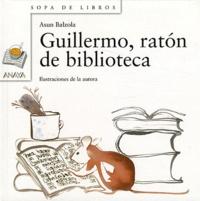 Asun Balzola - Guillermo, raton de biblioteca.