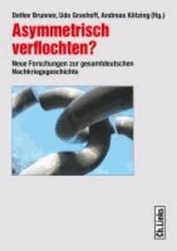 Asymmetrisch verflochten? - Neue Forschungen zur gesamtdeutschen Nachkriegsgeschichte.