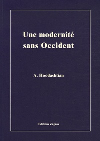 Ata Hoodashtian - Une modernité sans Occident - Mondialisation de la modernité, émergence asiatique et métissage des valeurs modernes et traditionnelles.