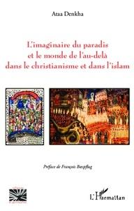 Ataa Denkha - L'imaginaire du paradis et le monde de l'au-delà dans le christianisme et dans l'islam.