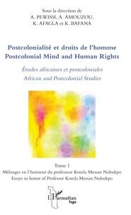 Ataféï Pewissi et Akoété Amouzou - Postcolonialité et droits de l'Homme - Tome 1, Etudes africaines et postcoloniales.