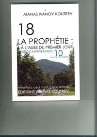 Atanas ivanov Koutrev - 18 La prophétie 1 : 18 LA PROPHÉTIE : 1- À L'AUBE DU PREMIER JOUR - 1- À L'AUBE DU PREMIER JOUR.
