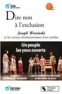 ATD Quart Monde et  Théâtre de la Fugue - Dire non à l'exclusion - Joseph Wresinski et les racines révolutionnaires d'un combat.
