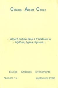 Philippe Zard - Cahiers Albert Cohen N° 10, Septembre 200 : Albert Cohen face à l'histoire - Tome 2, Mythes, types, figures....