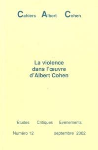 Philippe Zard - Cahiers Albert Cohen N° 12, Septembre 200 : La violence dans l'oeuvre d'Albert Cohen.