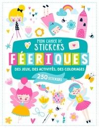Atelier Cloro - Mon cahier de stickers féeriques - Des jeux, des activités, des coloriages. 250 stickers.
