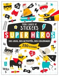 Atelier Cloro - Mon cahier de stickers super-héros - Des jeux, des activités, des coloriages. Avec 250 stickers.