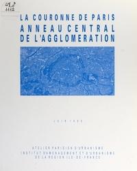 Atelier parisien d'urbanisme et  Institut d'aménagement et d'ur - La couronne de Paris, anneau central de l'agglomération - Juin 1990.