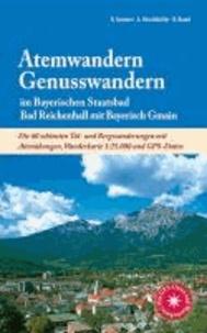 Atemwandern - Genusswandern im Bayerischen Staatsbad Bad Reichenhall mit Bayerisch Gmain - Die 60 schönsten Tal- und Bergwanderungen mit Atemübungen, Wanderkarte 1:25.000 und GPS-Daten.