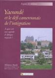 Athanase Bopda - Yaoundé et le défi camerounais de l'intégration - A quoi sert une capitale d'Afrique tropicale ?.