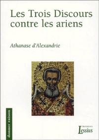Athanase d'Alexandrie - Les Trois Discours contre les ariens.