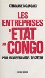 Athanase Ngassaki et Claude Quin - Les entreprises d'État au Congo : pour un nouveau modèle de gestion.