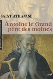 Athanase Saint - Antoine le grand, père des moines.