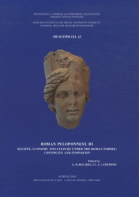 Athanasios D. Rizakis et Claudia Lepenioti - Roman Peloponnese - Tome 3, Society, Economy and Culture under the Roman Empire: continuity and Innovation.
