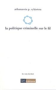 Athanassia Sykiotou - La politique criminelle sur le fil.