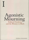 Athena Athanasiou - Agonistic Mourning - Political Dissidence and the Women in Black.