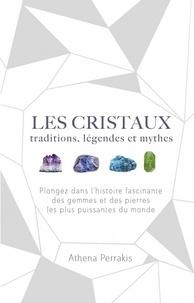 Athena Perrakis - Les cristaux - Traditions, légendes et mythes.