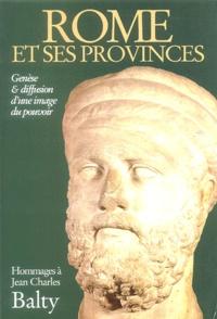Athéna Tsingarida et Cécile Evers - Rome et ses provinces - Genèse et diffusion d'une image du pouvoir, Hommages à Jean-Charles Balty.