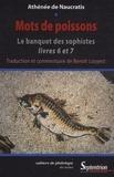 Athénée de Naucratis - Mots de poissons - Le banquet des sophistes livres 6 et 7.