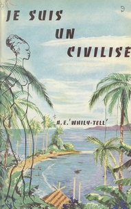 Athénodor-Édouard Whily-Tell - Je suis un civilisé.