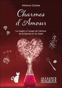 Athénos Orphée - Charmes d'amour - La magie au service de l'amour, du foyer et de la beauté.
