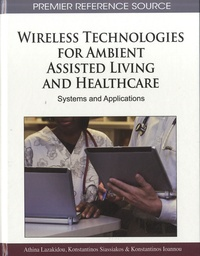Athina A. Lazakidou - Wireless Technologies for Ambient Assisted Living and Healthcare - Systems and Applications.