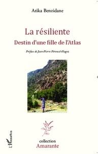 Atika Benzidane - La résiliente - Destin d'une fille de l'Atlas.