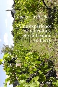 Michel Quéré - Cépages hybrides: une expérience de viticulture et vinification en Berry.
