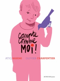 Atiq Rahimi et Olivier Charpentier - Compte comme moi !.