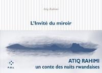 Atiq Rahimi - L'invité du miroir.