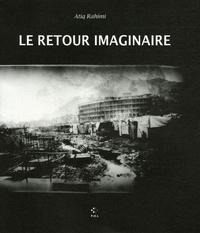 Atiq Rahimi - Le retour imaginaire.
