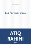 Atiq Rahimi - Les Porteurs d'eau.