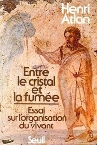 Atlan - Entre le cristal et la fumée - Essai sur l'organisation du vivant.