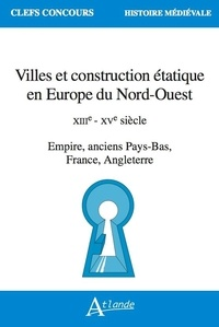 Atlande - Villes et construction étatique en Europe du Nord-Ouest - XIIIe - XVe siècle. Empire, anciens Pays-Bas, France, Angleterre.
