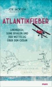 Atlantikfieber - Lindbergh, seine Rivalen und der Wettflug über den Ozean.