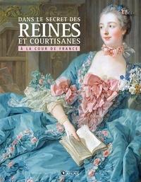 Atlas - Dans le secret des Reines et courtisanes à la cour de France.