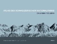Atlas des Schweizerischen Nationalparks - Die ersten 100 Jahre.