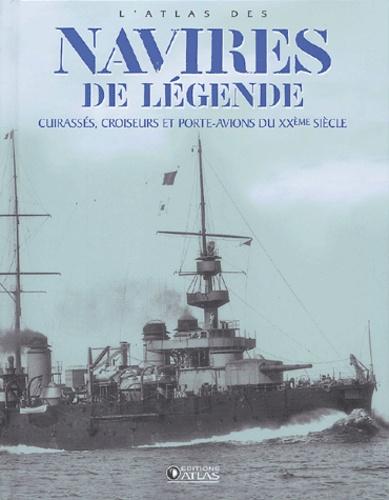 Atlas - L'atlas des navires de légende - Cuirassés, croiseurs et porte-avions du XXe siècle.